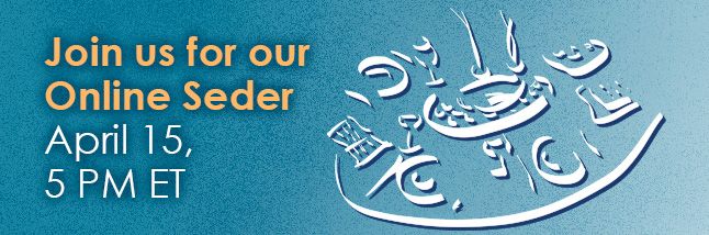 Join us for our Online Seder April 15, 5 PM ET